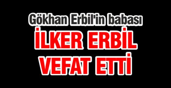 Gökhan Erbil'in babası İlker Erbil Vefat Etti