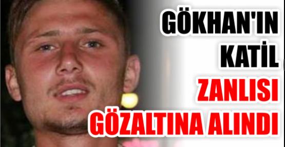 Gökhan'ın katil zanlısı gözaltına alındı