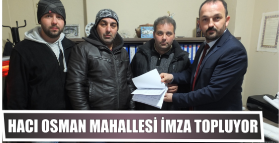 Hacı Osman Mahallesi  İmza topluyor