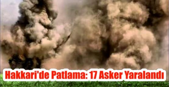 Hakkari'de patlama: 17 asker yaralandı
