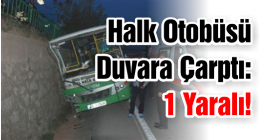 Halk Otobüsü Duvara Çarptı: 1 Yaralı