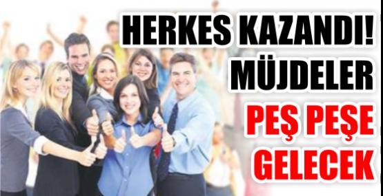 HERKES KAZANDI! MÜJDELER PEŞ PEŞE GELECEK