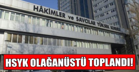 HSYK OLAĞANÜSTÜ TOPLANDI!