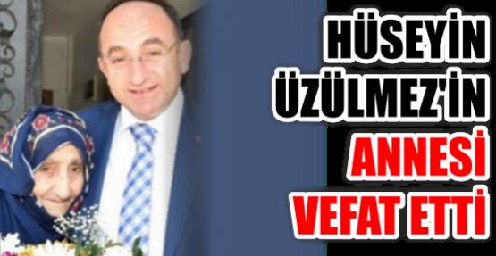 HÜSEYİN ÜZÜLMEZ'İN ANNESİ VEFAT ETTİ
