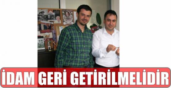 ''İDAM GERİ GETİRİLMELİDİR!''..