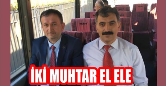 İKİ MUHTAR EL ELE