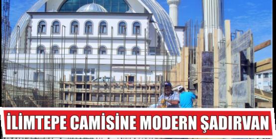 İLİMTEPE CAMİSİNE MODERN ŞADIRVAN