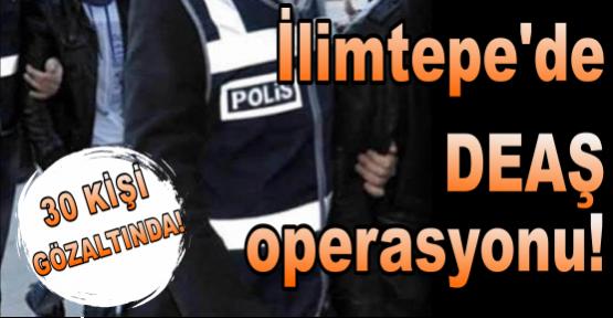 İlimtepe'de DEAŞ operasyonu !