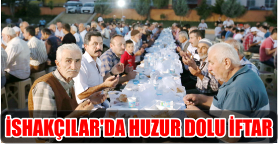 İSHAKÇILAR'DA HUZUR DOLU İFTAR