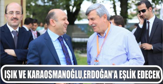 Işık ve Karaosmanoğlu Cumhurbaşkanı Erdoğan'a eşlik edecek