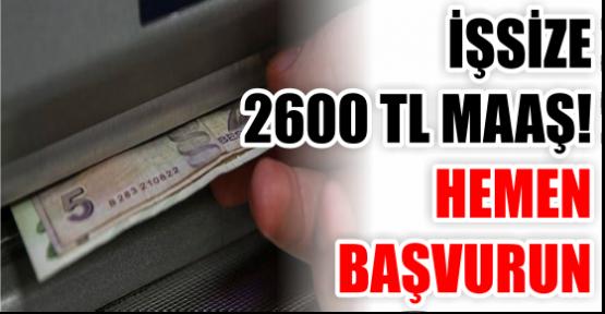 İŞSİZE 2600 TL MAAŞ! HEMEN BAŞVURUN