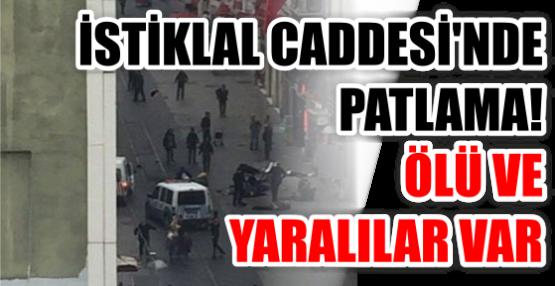 İSTİKLAL CADDESİ'NDE PATLAMA! ÖLÜ VE YARALILAR VAR