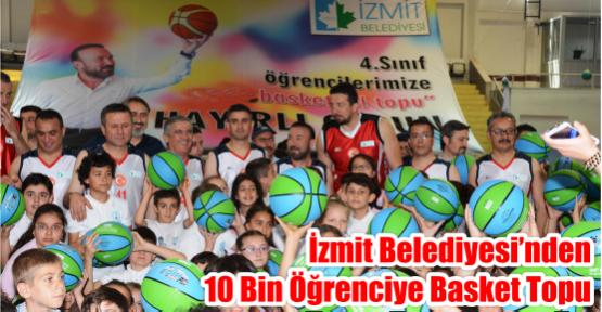 İZMİT BELEDİYESİ'NDEN 10 BİN ÖĞRENCİYE BASKET TOPU