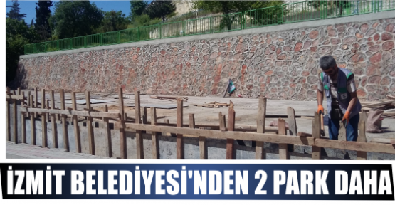 İZMİT BELEDİYESİ'NDEN 2 PARK DAHA