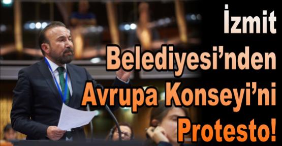İZMİT BELEDİYESİ'NDEN AVRUPA KONSEYİ'Nİ PROTESTO!