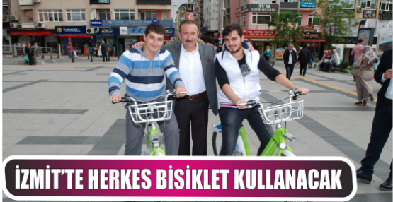 İZMİT'TE HERKES BİSİKLET KULLANACAK