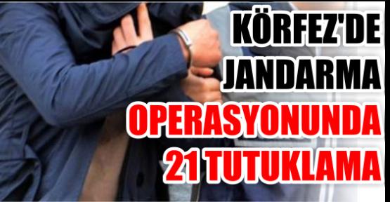 JANDARMA OPERASYONUNDA 21 TUTUKLAMA