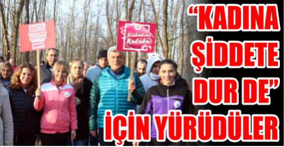 """""""Kadına Şiddete Dur de"""" için yürüdüler"""