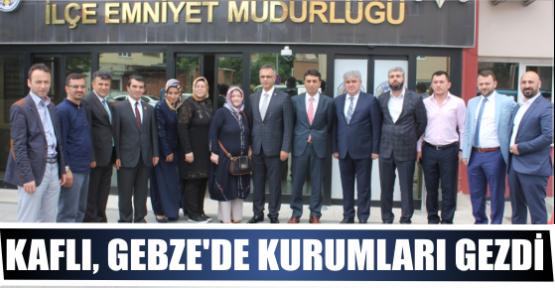 KAFLI, GEBZE'DE KURUMLARI GEZDİ
