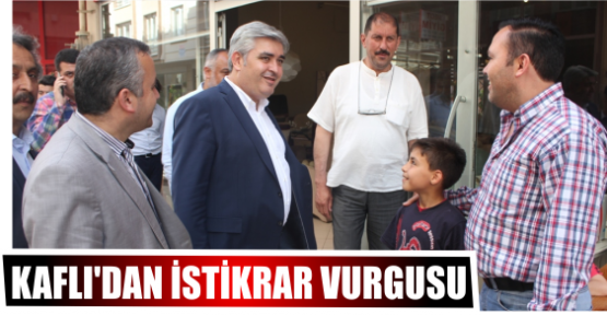 KAFLI'DAN İSTİKRAR VURGUSU