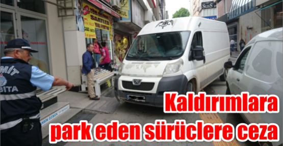 KALDIRIMLARA PARK EDEN SÜRÜCLERE CEZA