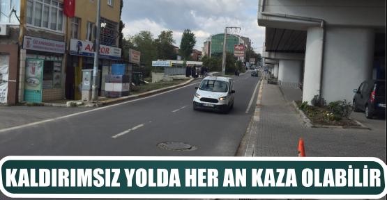 KALDIRIMSIZ YOLDA HER AN KAZA OLABİLİR