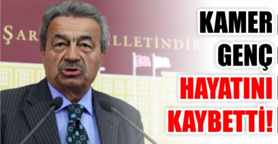 KAMER GENÇ HAYATINI KAYBETTİ!