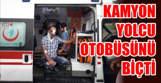KAMYON YOLCU OTOBÜSÜNÜ BİÇTİ