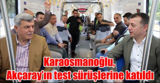 Karaosmanoğlu, Akçaray'ın test sürüşlerine katıldı