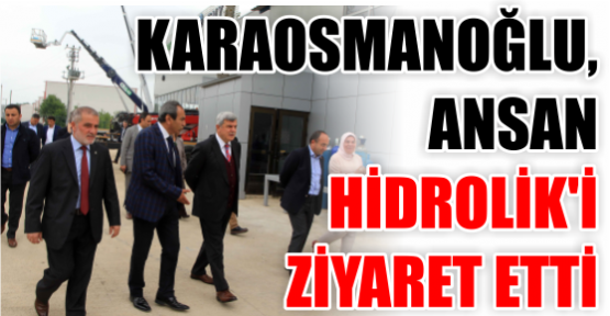 KARAOSMANOĞLU, ANSAN HİDROLİK'İ ZİYARET ETTİ