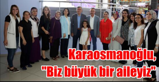 Karaosmanoğlu,  ''Biz büyük bir aileyiz''