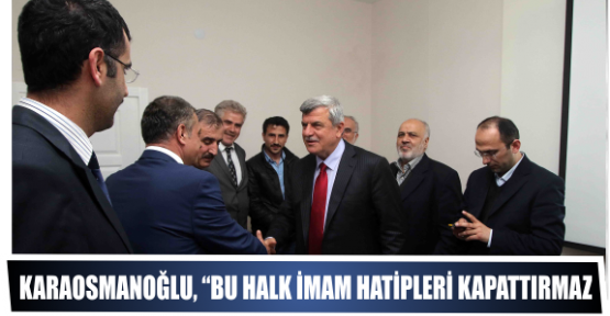 """KARAOSMANOĞLU, """"BU HALK İMAM HATİPLERİ KAPATTIRMAZ"""""""
