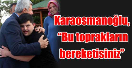 """Karaosmanoğlu, """"Bu toprakların bereketisiniz"""""""