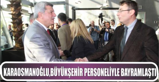Karaosmanoğlu, Büyükşehir personeliyle bayramlaştı