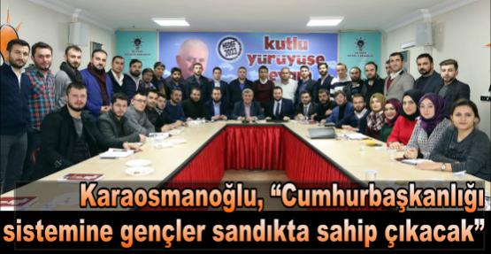 """Karaosmanoğlu, """"Cumhurbaşkanlığı sistemine gençler sandıkta sahip çıkacak"""""""