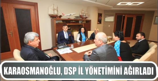 Karaosmanoğlu, DSP İl yönetimini ağırladı