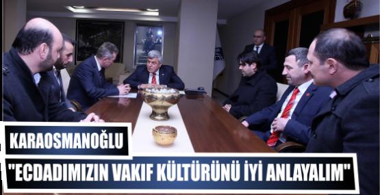 Karaosmanoğlu ''Ecdadımızın vakıf kültürünü iyi anlayalım''