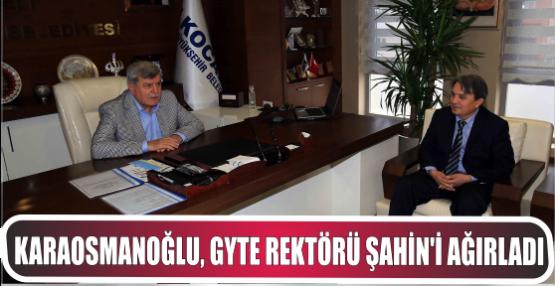 Karaosmanoğlu, GYTE Rektörü Şahin'i ağırladı