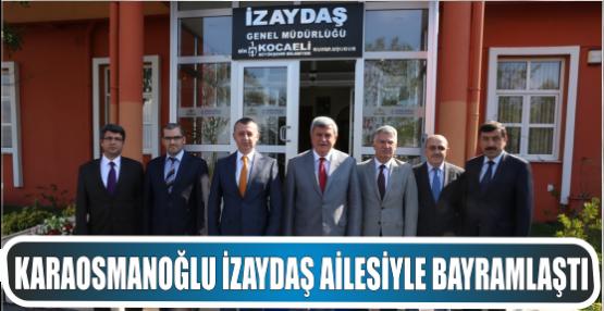 Karaosmanoğlu İZAYDAŞ ailesiyle bayramlaştı
