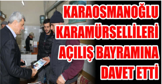 Karaosmanoğlu Karamürsellileri açılış bayramına davet etti