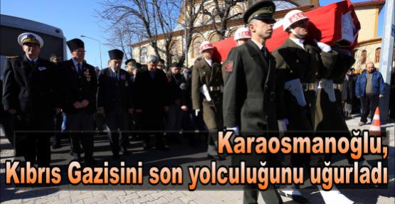 Karaosmanoğlu, Kıbrıs Gazisini son yolculuğunu uğurladı