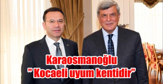 """Karaosmanoğlu"""" Kocaeli uyum kentidir"""""""
