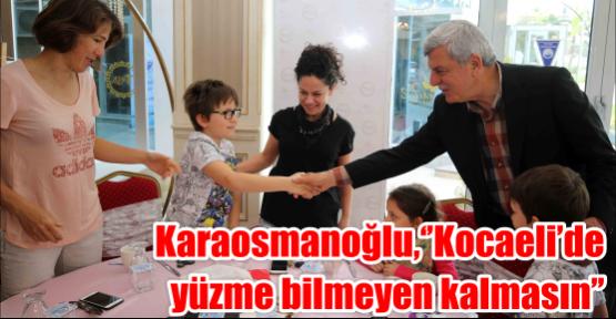 Karaosmanoğlu, ''Kocaeli'de yüzme bilmeyen kalmasın''