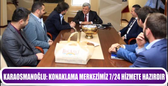 KARAOSMANOĞLU, ''KONAKLAMA MERKEZİMİZ 7/24 HİZMETE HAZIRDIR''