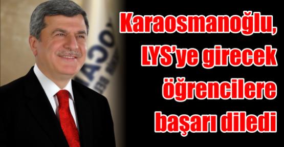 Karaosmanoğlu, LYS'ye girecek öğrencilere başarı diledi.