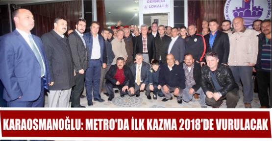 KARAOSMANOĞLU: METRO'DA İLK KAZMA 2018'DE VURULACAK