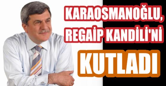 KARAOSMANOĞLU, REGAİP KANDİLİ'Nİ KUTLADI