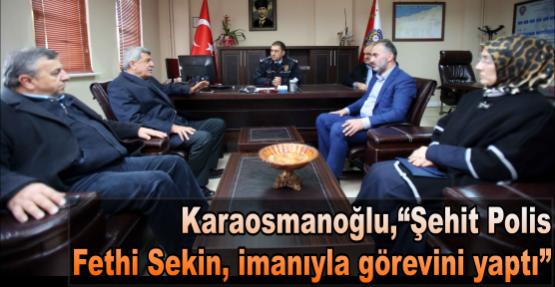 """Karaosmanoğlu, """"Şehit Polis Fethi Sekin, imanıyla görevini yaptı"""""""