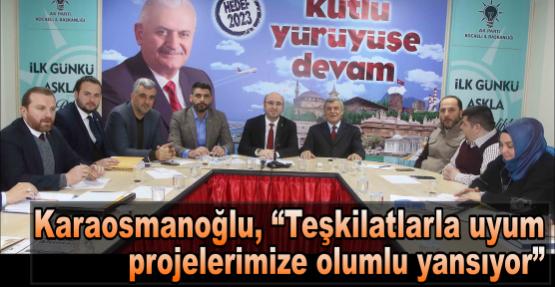 """Karaosmanoğlu, """"Teşkilatlarla uyum projelerimize olumlu yansıyor"""""""