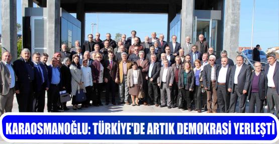 KARAOSMANOĞLU: TÜRKİYE'DE ARTIK DEMOKRASİ YERLEŞTİ